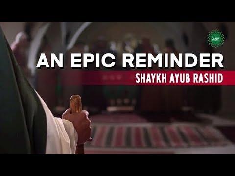 An epic reminder   Shaykh Ayub Rashid   English
