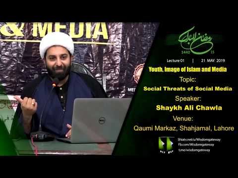 [1] Topic: Social Threats of Social Media | Youth Image of Islam & Media | Shaykh Ali Chawla - Urdu