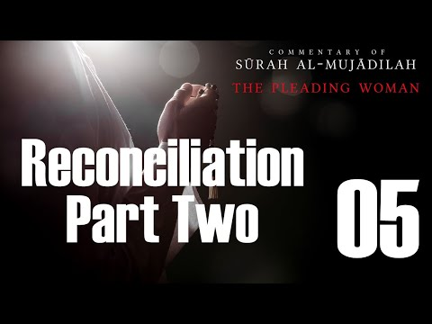 Spousal Reconciliation - Part 2 of 2 - Surah al-Mujadilah - 05