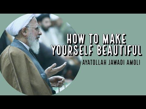 How to Make Yourself Beautiful   Ayatollah Jawadi Amoli   Farsi sub English
