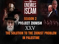 The Solution to the Zionist Problem in Palestine PT1 [EP25]   Project Zionism   The Enemies of Islam   English